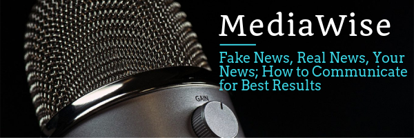 MediaWise - Fake News, Real News, Your News; How to Communicate for Best Results