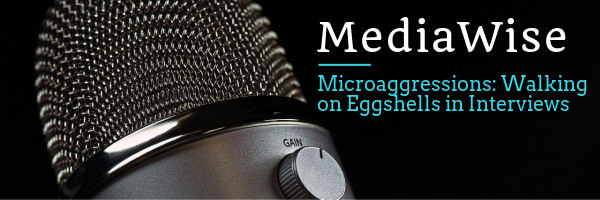 Microaggressions: Walking on Eggshells in Interviews